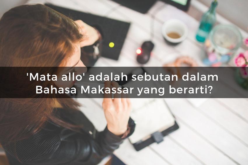 [QUIZ] Kamu Jenius Kalau Bisa Menebak Arti dari Bahasa Makassar Berikut Ini